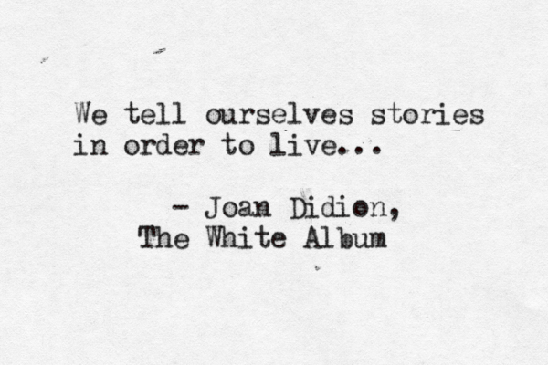 We-tell-ourselves-stories